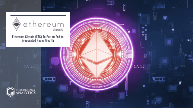 Ethereum Classic (ETC) To Put an End to Evaporated Paper Wealth